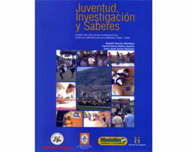 Juventud, investigación y saberes. Estado del arte de las investigaciones sobre la realidad juvenil en Medellín 2004 – 2006