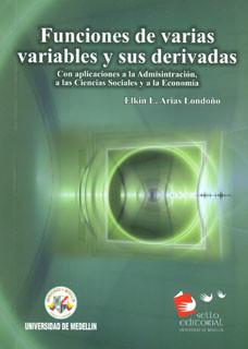 Funciones de varias variables y sus derivadas. Con aplicaciones a la administración, a las Ciencias Sociales y a la Economía